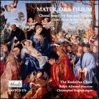 Mater, Ora Filium: Choral Music of Bax & Villette - Christopher Hughes (organ); Julie Cooper; Rodolfus Choir (choir, chorus); Ralph Allwood (conductor)