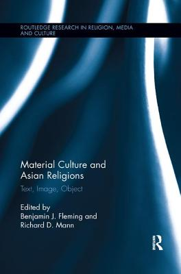Material Culture and Asian Religions: Text, Image, Object - Fleming, Benjamin (Editor), and Mann, Richard (Editor)