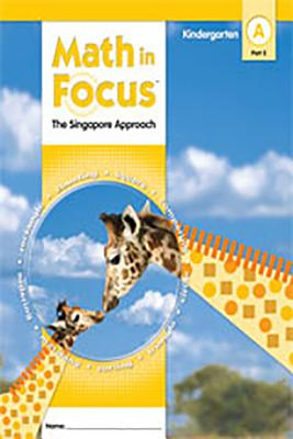 Math in Focus: Singapore Math: Student Edition, Book a Part 2 Grade K 2009 - Great Source (Prepared for publication by)