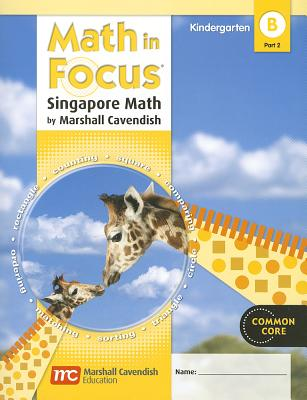 Math in Focus: Singapore Math: Student Edition, Book B Part 2 Grade K 2012 - Great Source (Prepared for publication by)