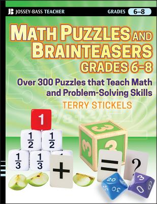 Math Puzzles and Brainteasers, Grades 6-8: Over 300 Puzzles That Teach Math and Problem-Solving Skills - Stickels, Terry