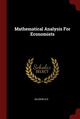 Mathematical Analysis for Economists - Allen, Rgd