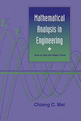 Mathematical Analysis in Engineering: How to Use the Basic Tools - Mei, Chiang C