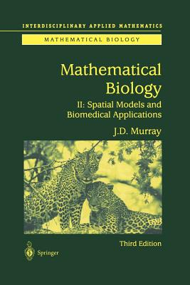 Mathematical Biology II: Spatial Models and Biomedical Applications - Murray, James D