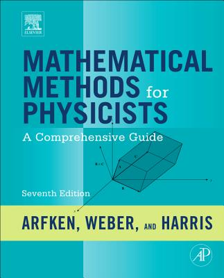 Mathematical Methods for Physicists: A Comprehensive Guide - Arfken, George B, and Weber, Hans J, and Harris, Frank E