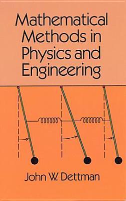 Mathematical Methods in Physics and Engineering - Dettman, John Warren, and Engineering