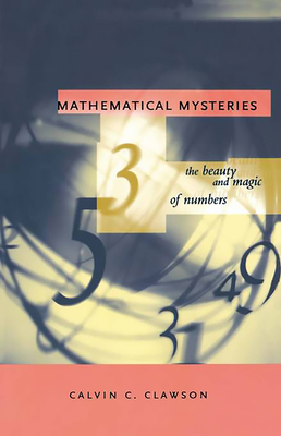 Mathematical Mysteries: The Beauty and Magic of Numbers - Clawson, Calvin C