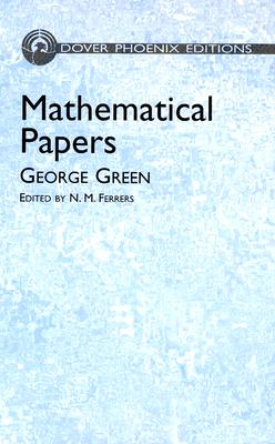 Mathematical Papers - Green, George, and Ferrers, N M (Editor)