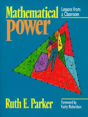 Mathematical Power: Lessons from a Classroom - Parker, Ruth