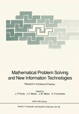 Mathematical Problem Solving and New Information Technologies: Research in Contexts of Practice - Ponte, Joao P. (Editor), and Matos, Joao F. (Editor), and Matos, Jose M. (Editor)