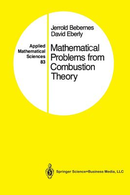 Mathematical Problems from Combustion Theory - Bebernes, Jerrold, and Eberly, David