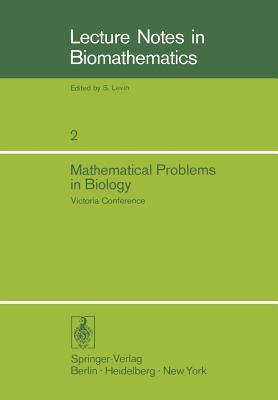 Mathematical Problems in Biology: Victoria Conference - Driessche, P Van Den (Editor)