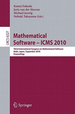 Mathematical Software - ICMS 2010: Third International Congress on Mathematical Software, Kobe, Japan, September 13-17, 2010, Proceedings - Fukuda, Komei (Editor)