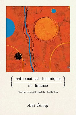 Mathematical Techniques in Finance: Tools for Incomplete Markets, Second Edition - Cerny, Ales
