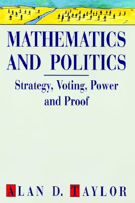 Mathematics and Politics: Strategy, Voting, Power, and Proof - Taylor, Alan, and Taylor, Ms.