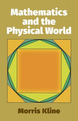 Mathematics and the Physical World - Kline, Morris, and Kline