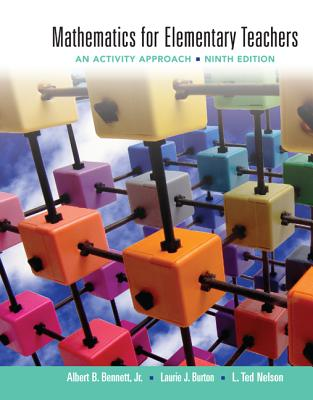 Mathematics for Elementary Teachers: An Activity Approach - Bennett, Albert B, and Burton, Laurie J, and Nelson, L Ted
