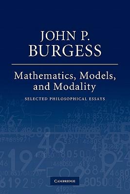 Mathematics, Models, and Modality: Selected Philosophical Essays - Burgess, John P.
