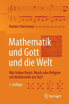 Mathematik Und Gott Und Die Welt: Was Haben Kunst, Musik Oder Religion Mit Mathematik Am Hut? - Herrmann, Norbert