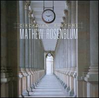 Mathew Rosenblum: Circadian Rhythms - Calmus Ensemble; Deoro; Lindsey Goodman (piccolo); Lindsey Goodman (flute); Lindsey Goodman (flute); Newband;...