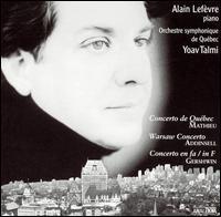Mathieu: Concerto de Qu�bec; Addinsell: Warsaw Concerto; Gershwin: Concerto in F - Alain Lef�vre (piano); Orchestre Symphonique de Qu�bec; Yoav Talmi (conductor)