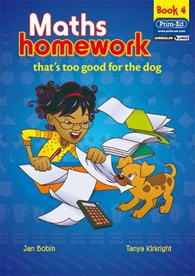 Maths Homework That's Too Good for the Dog: Bk. 4 - Bobin, Jan, and Kirkright, Tanya