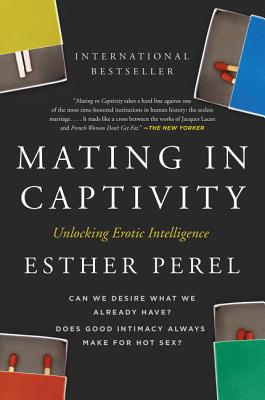Mating in Captivity: Unlocking Erotic Intelligence - Perel, Esther