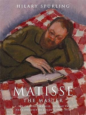 Matisse the Master: v. 2: A Life of Henri Matisse 1909-1954 - Spurling, Hilary