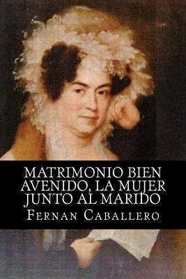Matrimonio Bien Avenido, La Mujer Junto Al Marido - Caballero, Fernan, and Bracho, Raul (Editor)