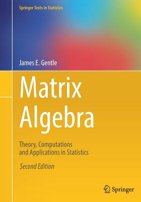 Matrix Algebra: Theory, Computations and Applications in Statistics - Gentle, James E