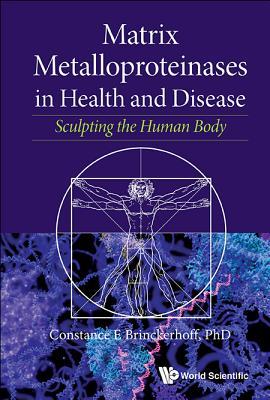 Matrix Metalloproteinases in Health and Disease: Sculpting the Human Body - Brinckerhoff, Constance E