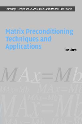 Matrix Preconditioning Techniques and Applications - Chen, Ke