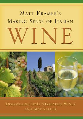 Matt Kramer's Making Sense of Italian Wine: Discovering Italy's Greatest Wines and Best Values - Kramer, Matt