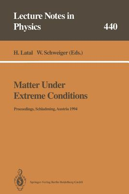 Matter Under Extreme Conditions: Proceedings of the 33. Internationale Universitätswochen Für Kern- Und Teilchenphysik Schladming, Austria, 27 February - 5 March 1994 - Latal, Heimo (Editor), and Schweiger, Wolfgang (Editor)