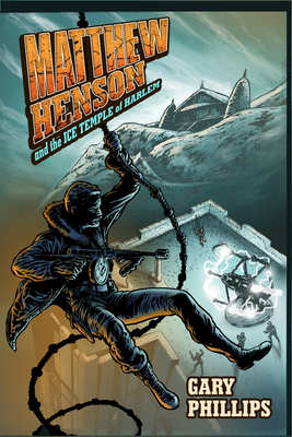 Matthew Henson and the Ice Temple of Harlem - Phillips, Gary