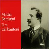 Mattia Battistini: Il re dei baritoni - Attilia Janni (vocals); Carlo Sabajno (piano); Elvira Barbieri (vocals); Giuseppe Tommasini (vocals);...