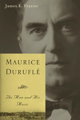 Maurice Duruflé: The Man and His Music - Frazier, James E