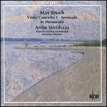 Max Bruch: Violin Concerto 1; Serenade; In Memoriam