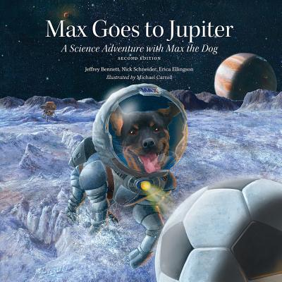 Max Goes to Jupiter: A Science Adventure with Max the Dog - Bennett, Jeffrey, and Ellingson, Erica, and Schneider, Nick