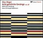 Max Reger: Acht geistliche Gesänge, Op. 138