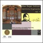 Max Reger Edition: Sämtliche Orgelwerke, Vol. 7