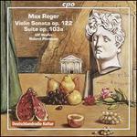 Max Reger: Violin Sonata, Op. 122; Suite, Op. 103a