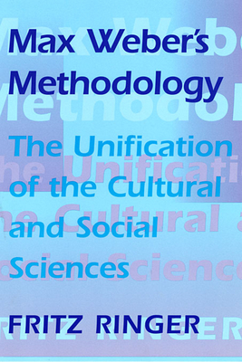 Max Weber's Methodology: The Unification of the Cultural and Social Sciences - Ringer, Fritz