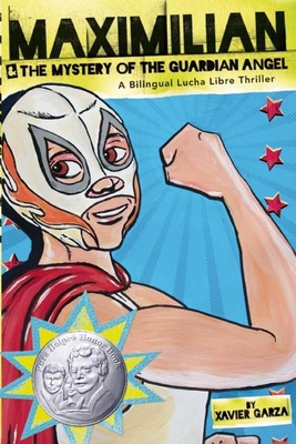 Maximilian & the Mystery of the Guardian Angel: A Bilingual Lucha Libre Thriller - Garza, Xavier (Illustrator)