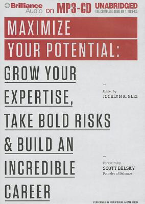 Maximize Your Potential: Grow Your Expertise, Take Bold Risks & Build an Incredible Career - Glei, Jocelyn K (Editor), and Podehl, Nick (Performed by), and Rudd, Kate (Performed by)