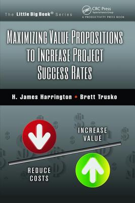 Maximizing Value Propositions to Increase Project Success Rates - Harrington, H. James