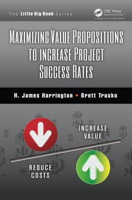 Maximizing Value Propositions to Increase Project Success Rates - Harrington, H James, and Trusko, Brett