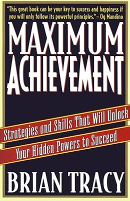 Maximum Achievement: Strategies and Skills That Will Unlock Your Hidden Powers to Succeed - Tracy, Brian