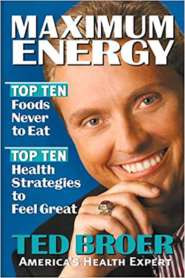 Maximum Energy Revised: Top Ten Health Strategies to Feel Great, Live Longer, and Enjoy Life - Broer, Ted