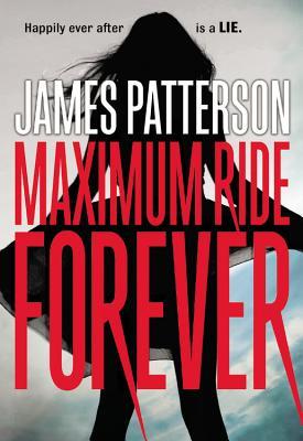 Maximum Ride Forever - Patterson, James